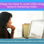 Things you need to avoid while doing network marketing online, network marketing tips, home business, online marketing, marketing online