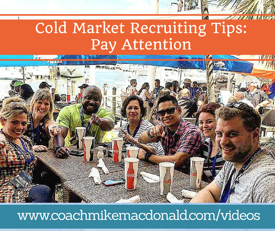 Cold Market Recruiting Tips- Pay Attention, cold market recruiting, cold market prospecting, network marketing tips