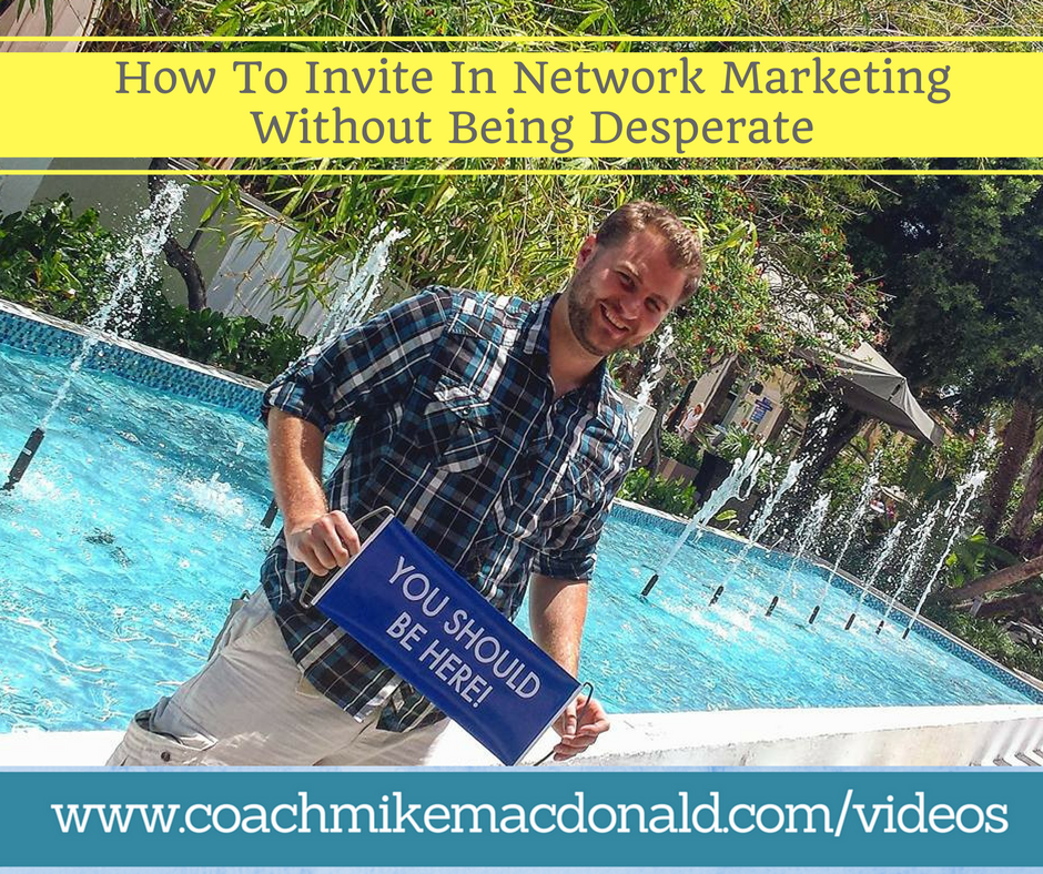 how-to-invite-in-network-marketing-without-being-desperate, how to invite in network marketing, prospecting, network marketing prospecting, network marketing inviting, inviting in network marketing,