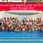 are-you-just-dipping-your-toe-in-the-water-though-life, success mindset, success tips, leadership, leadership development, leadership development coaching