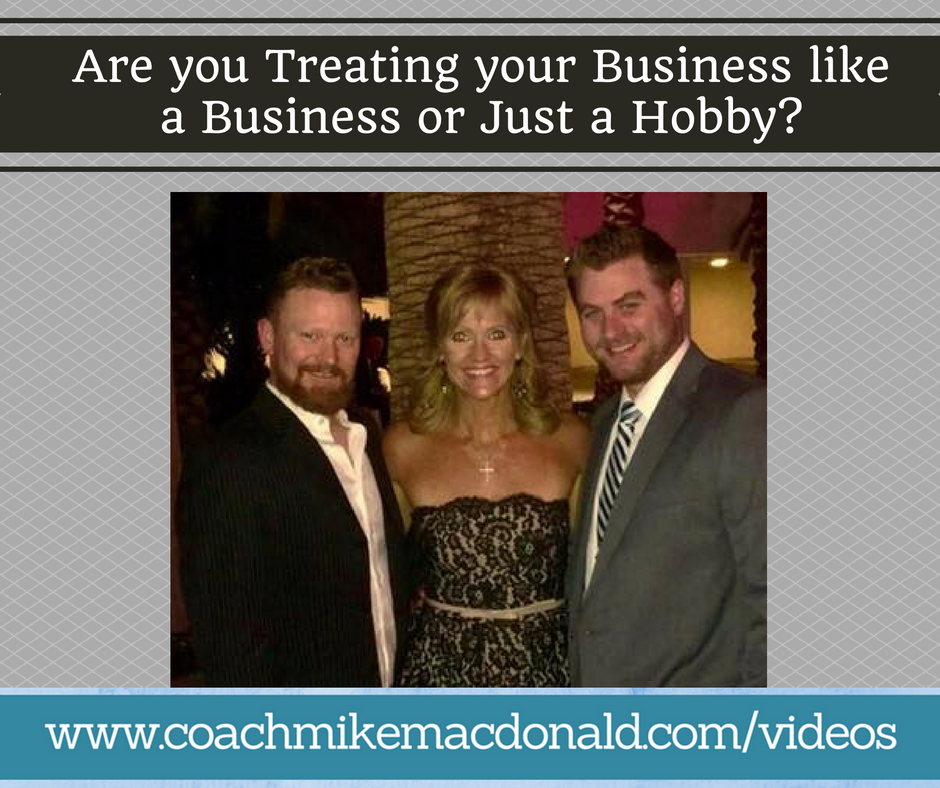 Are you Treating your Business like a Business or Just a Hobby, network marketing, mlm, online marketing, leadership, leadership development, goals, business