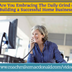 are you embracing the daily grind while building a successful home business, home business, home based business, mindset, network marketing tips, network marketing training,
