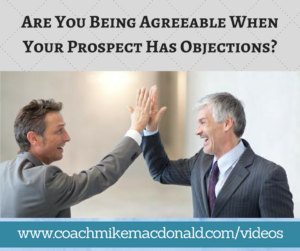 Are You Being Agreeable When Your Prospect Has Objections, prospecting tips, team building, closing tips, network marketing training, network marketing tips