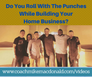 Do You Roll With The Punches While Building Your Home Business, home business, home based business