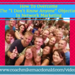 How to overcome the I don't know anyone objection in network marketing, i don't know anyone, sales objections, objections, overcoming objections, network marketing objections,
