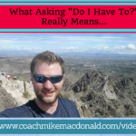 What asking -Do I have to-- really means..., home business, home based business, network marketing, network marketing training,