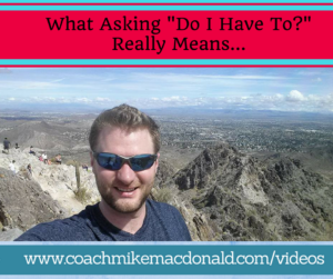What asking -Do I have to-- really means..., home business, home based business, network marketing, network marketing training, have to, have to's,