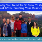 Why You Need To Go Slow To Go Fast While Building Your Business