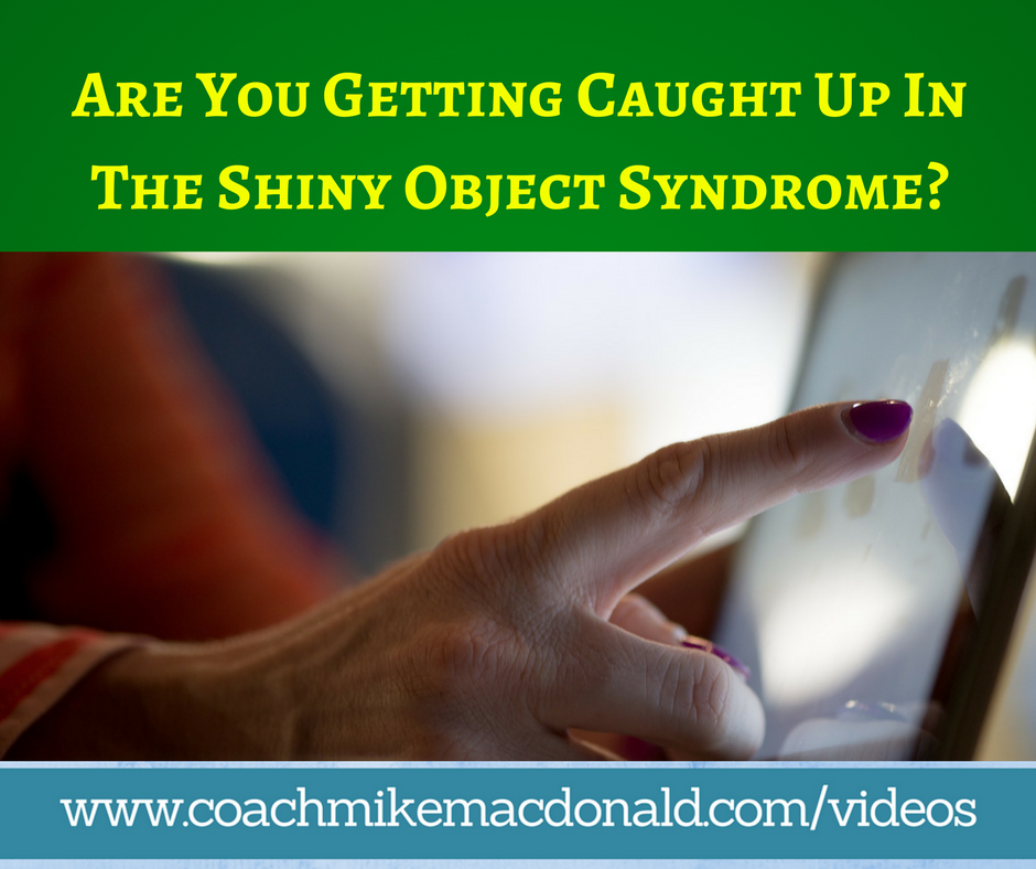 Are You Getting Caught Up In The Shiny Object Syndrome-