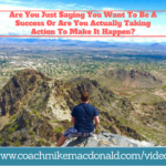 Are You Just Saying You Want To Be A Success Or Are You Actually Taking Action To Make It Happen- action, massive action equals massive results