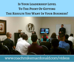 Is Your Leadership Level To The Point Of Getting The Results You Want In Your Business, leadership development, leadership level, leadership, leadership skills