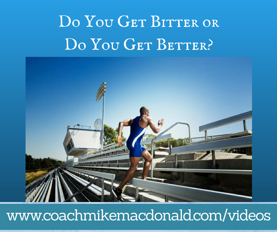 Do You Get Bitter or Do You Get Better-