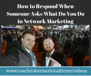 How to Respond When Someone Asks What Do You Do in Network Marketing, network marketing prospecting, network marketing recruiting,