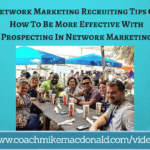 Network Marketing Recruiting Tips On How To Be More Effective With Prospecting In Network Marketing, network marketing recruiting, network marketing recruiting tips, prospecting in network marketing, network marketing prospecting, network marketing recruiting, recruiting in network marketing
