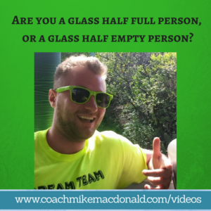 Are you a glass half full person or a glass half empty person, glass half full mentality, glass half empty mentality, glass half full mindset, glass half empty mindset, leadership leadership development, leadership development coaching,