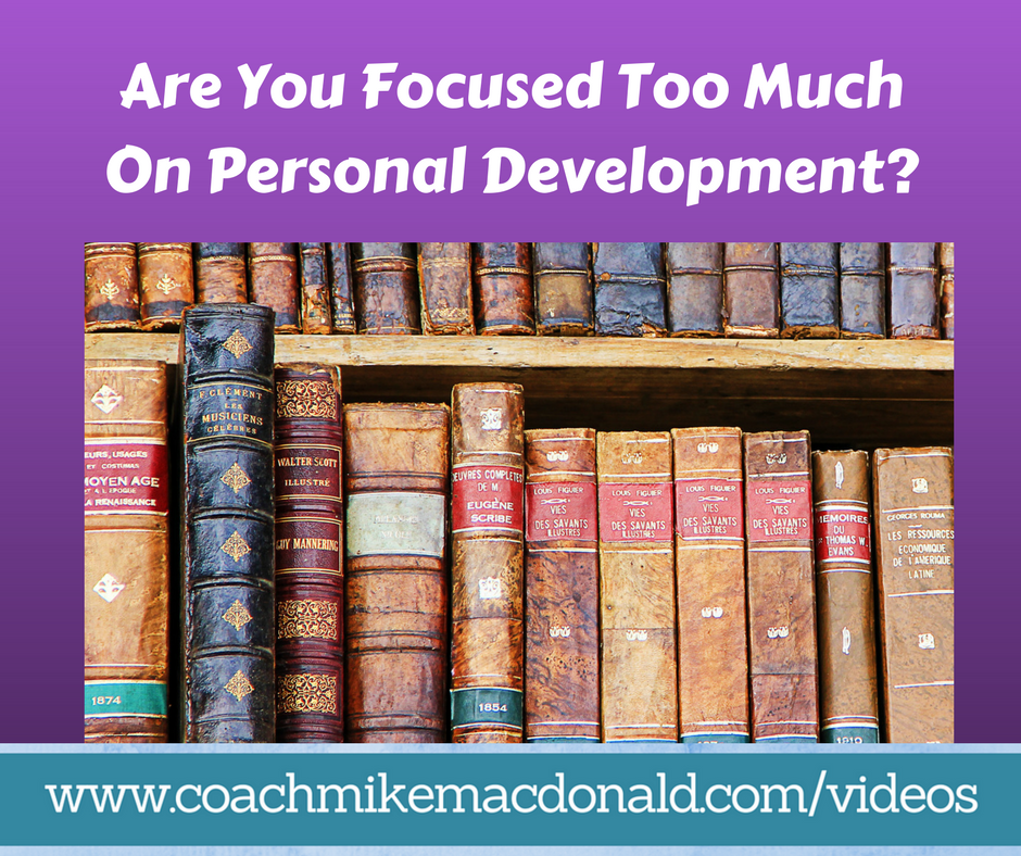 Are you focused too much on personal development, leadership development, mindset, learning mode