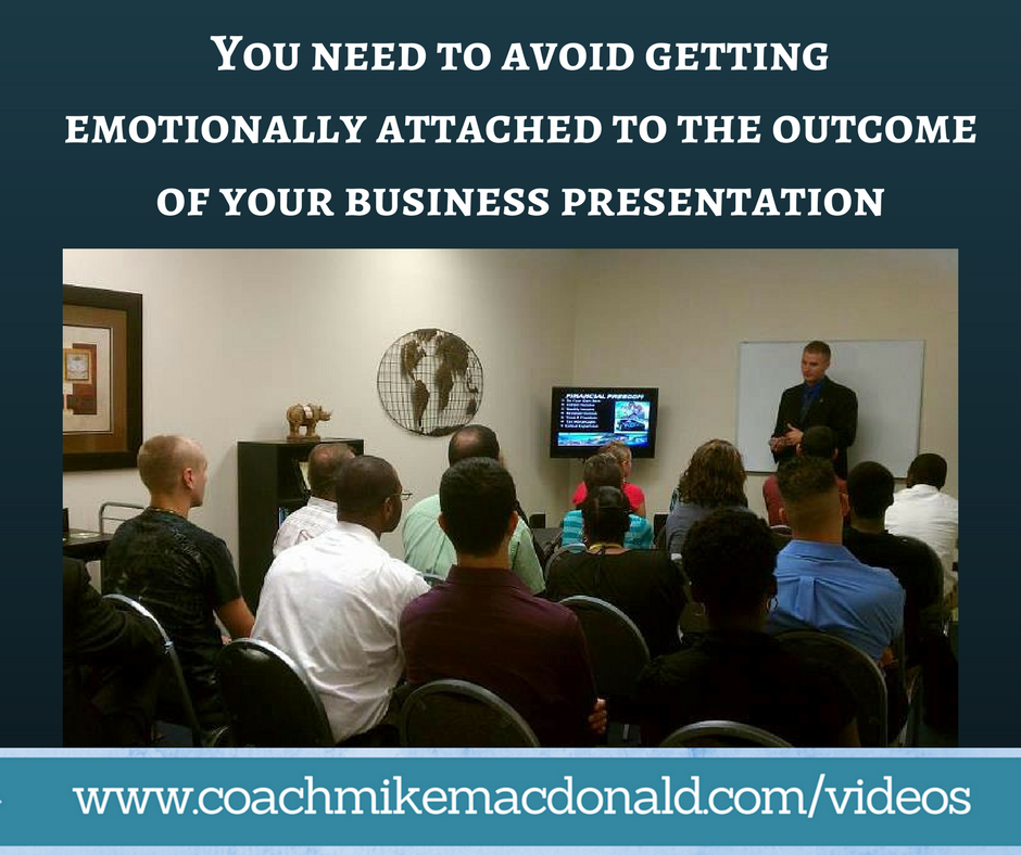 You need to avoid getting emotionally attached to the outcome of your business presentation, sales, sales tips, mindset, network marketing, mlm, network marketing presentations