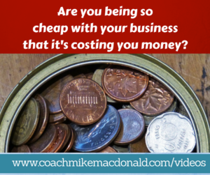 Are you being so cheap with your business that it's costing you money, cheap in your business, cheap with your business, investing, investing in yourself
