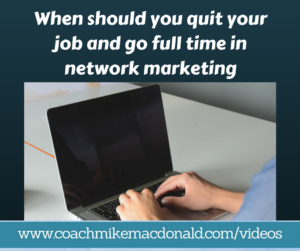 When should you quit your job and go full time in network marketing