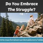 Do you embrace the struggle, mindset, success, goals, leadership, leadership development