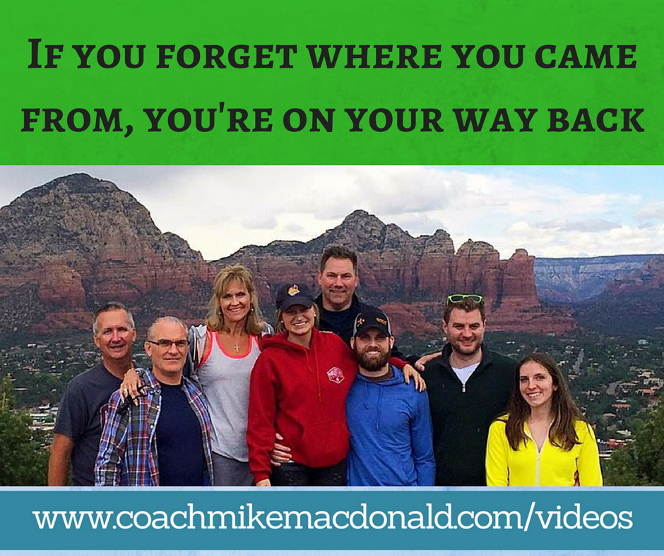 If you forget where you came from, you're on your way back, goals, success, business, home business, leadership, leadership development