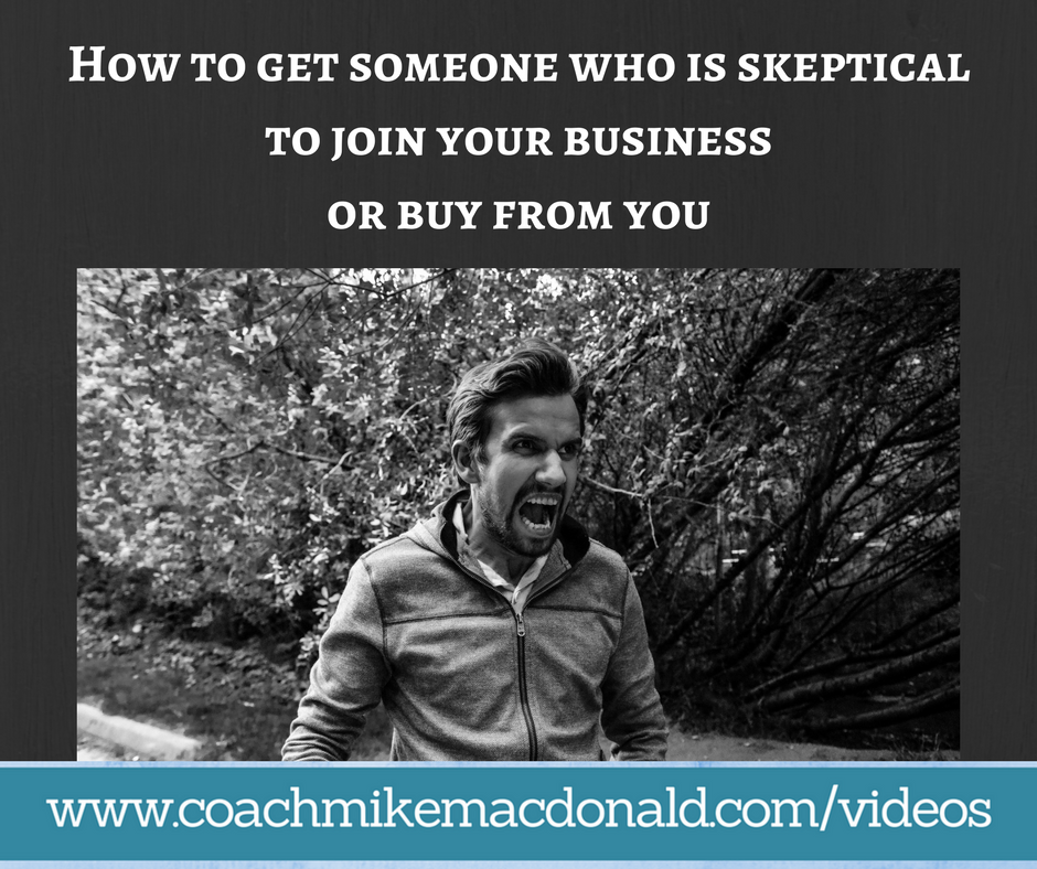 How to get someone who is skeptical to join your business or buy from you, sales, sales tips, network marketing, network marketing training,