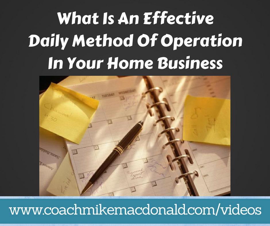 What is an effective Daily Method of Operation in your home business, dmo, daily method of operation, network marketing training, home business, home business tips, home business coaching, effective daily method of operation