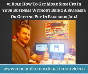 #1 Rule How To Get More Sign Ups In Your Business Without Being A Spammer Or Getting Put In Facebook Jail!, online marketing, sales, network marketing, home business, home based business