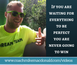If you are waiting for everything to be perfect you are never going to win, perfectionist, perfection, waiting for perfection, procrastination, action cures everything, mlm, home business, network marketing