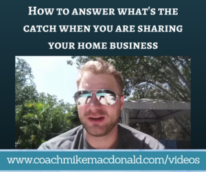 How to answer what's the catch when you are sharing your home business, home business, home based business, home business tips, home business training, home business success, building your home business
