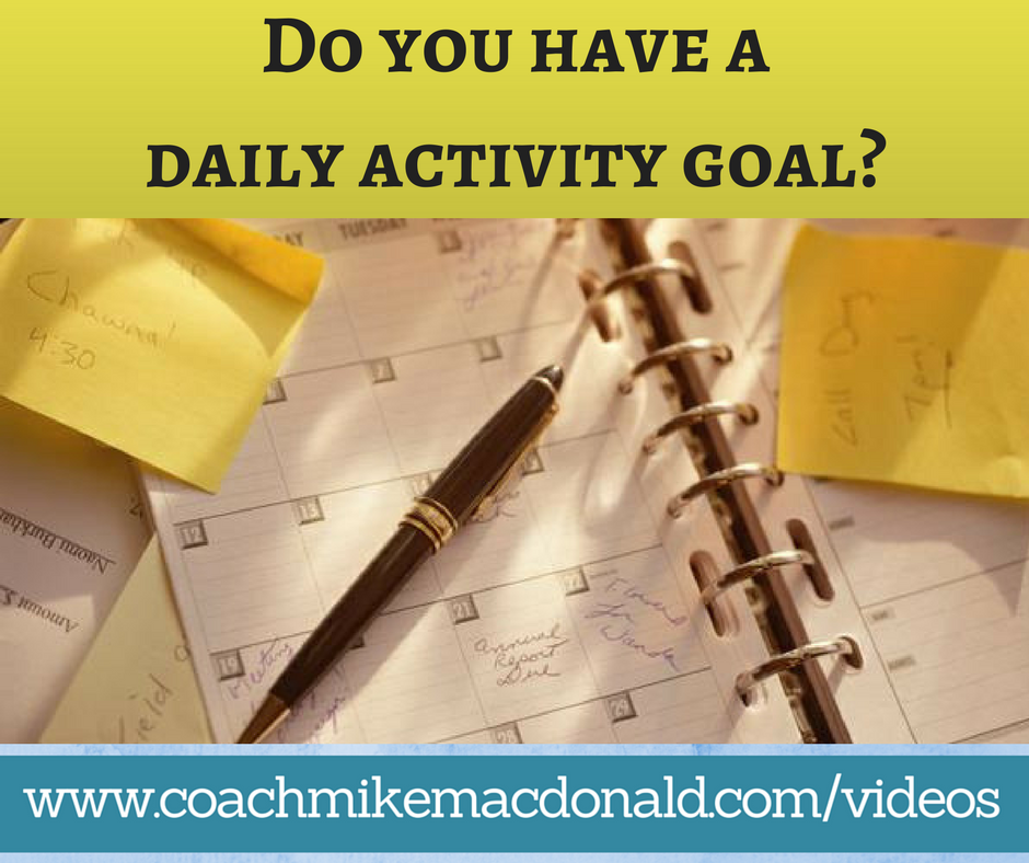 Do you have a daily activity goal, activity goal, habits, daily habits, effective daily habits, goals, goal setting, long term goals, business, home business, network marketing