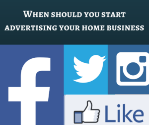 When should you start advertising your home business, advertising, advertising your home business, advertise your business, how to advertise your business, how to advertise your home business, social media, social media marketing, marketing, online marketing, facebook advertising,